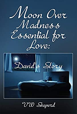 Moon Over Madness Essential for Love: David's Story