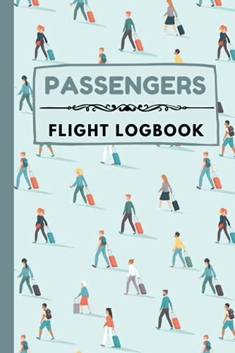 PASSENGERS FLIGHT LOGBOOK: Flight Information, Flight Log Book for Kids, for private or commercial Pilot, Officials, teens, adults with room for ... journal format cover 6 x 9 in 120 pages