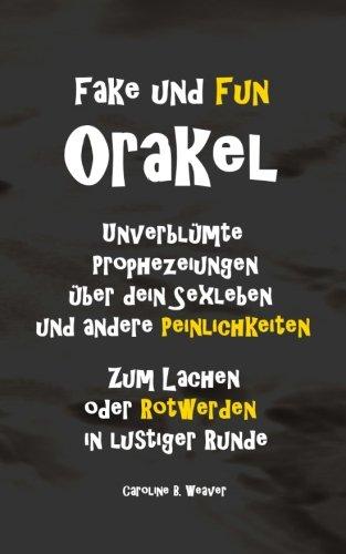 Fake und Fun Orakel - Unverblümte Prophezeiungen über dein Sexleben und andere Peinlichkeiten: Zum Lachen oder Rotwerden in lustiger Runde