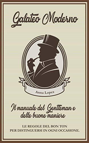 Galateo moderno: il manuale del gentleman e delle buone maniere.: Le regole del Bon Ton per distinguersi in ogni occasione