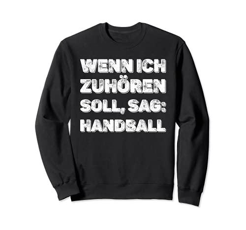 Wenn ich zuhören soll, sag: Handball Spruch Handballspieler Sweatshirt