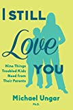 Image of I Still Love You: Nine Things Troubled Kids Need from Their Parents