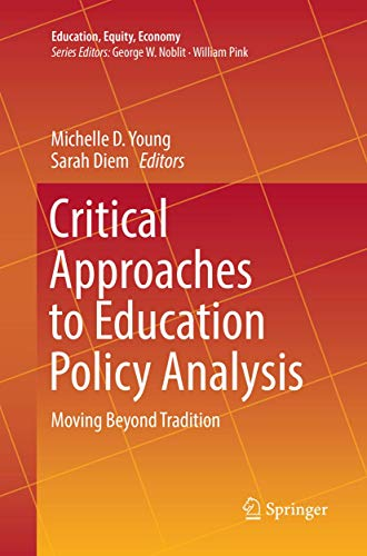 Compare Textbook Prices for Critical Approaches to Education Policy Analysis: Moving Beyond Tradition Education, Equity, Economy 4 Softcover reprint of the original 1st ed. 2017 Edition ISBN 9783319819297 by Young, Michelle D.,Diem, Sarah