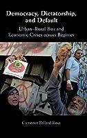 Democracy, Dictatorship, and Default: Urban-Rural Bias and Economic Crises across Regimes