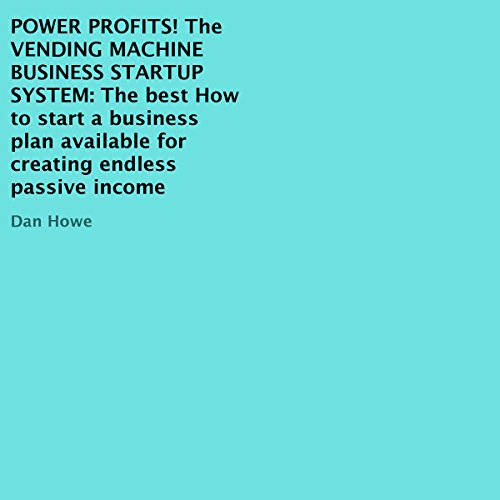 Power Profits! The Vending Machine Business Startup System     The Best How To Start a Business Plan Available for Creating Endless Passive Income              By:                                                                                                                                 Dan Howe                               Narrated by:                                                                                                                                 Rich Grimshaw                      Length: 2 hrs and 26 mins     1 rating     Overall 5.0