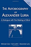 The Autobiography of Alexander Luria: A Dialogue with The Making of Mind