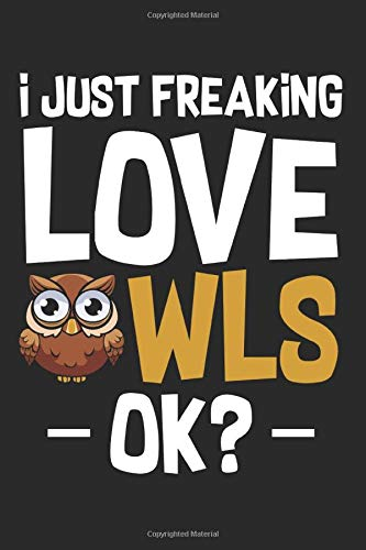 I Just Freaking Love Owls Ok: Funny Animal Bird Lover Composition College Notebook and Diary to Write In / 140 Pages of Ruled Lined & Blank Paper / 6'x9'
