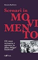 Scenari in movimento: Gli anni settanta e ottanta in Alto Adige/Suedtirol
