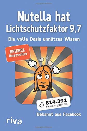 Nutella hat Lichtschutzfaktor 9,7: Die volle Dosis unnützes Wissen PDF Books