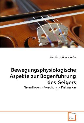 Bewegungsphysiologische Aspekte zur Bogenführung des Geigers: Grundlagen - Forschung - Diskussion
