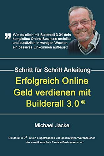 eBook Erfolgreich Online Geld verdienen mit Builderall®: Wie du mit Builderall® 3.0 dein komplettes Online Business erstellst und zusätzlich in wenigen Wochen ein stattliches, passives Einkommen aufbaust