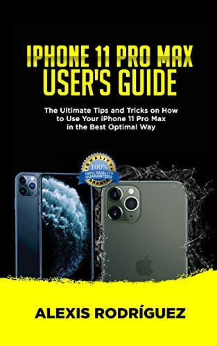 IPHONE 11 PRO MAX USER'S GUIDE: The Ultimate Tips and Tricks on How to Use Your iPhone 11 Pro Max in the Best Optimal Way (2019 Edition)