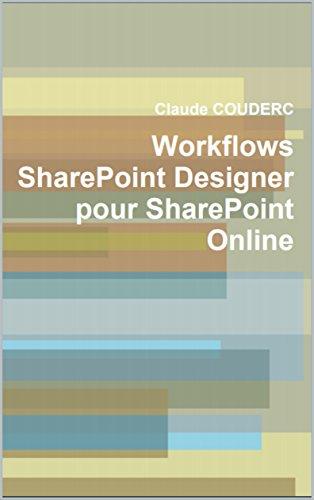 Créer des Flux de Travail pour les sites SharePoint Online: Concepts et Travaux Pratiques (French Edition)