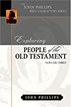 Exploring People of the Bible: Exploring People of the Old Testament (John Phillips Bible Characters Series)