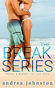 The Break Series (Phoebe & Madsen, The Love Story) by [Andrea Johnston]