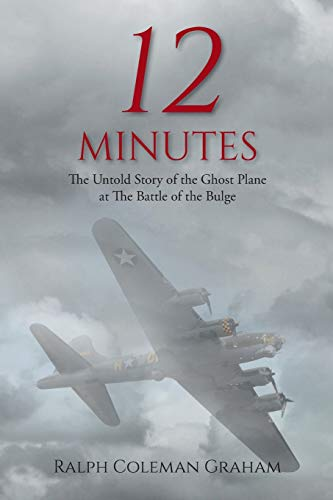 Compare Textbook Prices for 12 Minutes: The Untold Story of the Ghost Plane at The Battle of the Bulge  ISBN 9781098044916 by Graham, Ralph Coleman