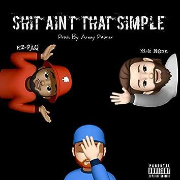 Shit Ain't That Simple (feat. RT-FaQ)