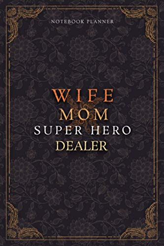 Dealer Notebook Planner - Luxury Wife Mom Super Hero Dealer Job Title Working Cover: 5.24 x 22.86 cm, Teacher, Home Budget, College, A5, Diary, 6x9 inch, Planner, 120 Pages, Lesson