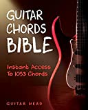 Guitar Chords Bible: Instant Access To 1053 Chords with Chord Functions And Progressions: 2