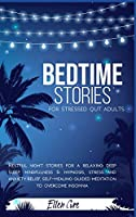 Bedtime Stories for Adults: Restful Night Stories for a Relaxing Deep Sleep. Mindfulness & Hypnosis, Stress and Anxiety Relief, Self-Healing Guided Meditation to Overcome Insomnia