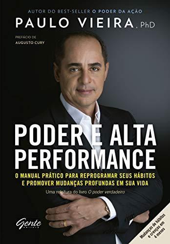 Poder e alta performance: O manual prático para reprogramar seus hábitos e promover mudanças profundas em sua vida