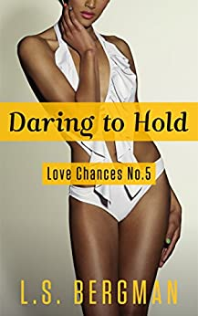 Daring To Hold (Love Chances Series Book 5) by [L. S. Bergman]
