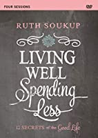 Living Well, Spending Less: 12 Secrets of the Good Life, Four Sessions [DVD]