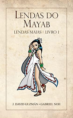 Lendas do Mayab: Lendas Maias do Mexico