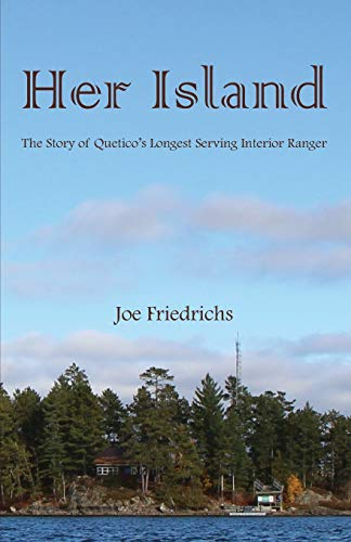 Compare Textbook Prices for Her Island: The Story of Quetico's Longest Serving Interior Ranger  ISBN 9780997476859 by Friedrichs, Joe,Hercules, Beth,Bloomfield, Sean,Witte, Colton `,Friedrichs, Joe,Puddicombe, Ingela
