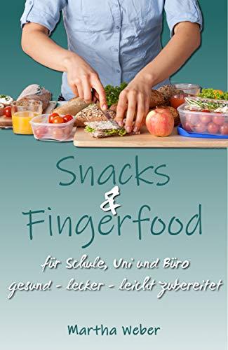 Snacks und Fingerfood. Für Schule, Uni und Büro. gesund lecker leicht zubereitet