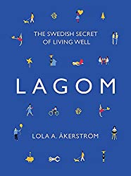 Get LAGOM: THE SWEDISH SECRET TO LIVING WELL (AFFILIATE)