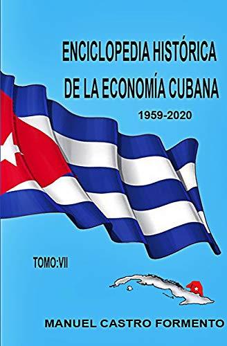 ENCICLOPEDIA HISTÓRICA DE LA ECONOMÍA CUBANA-TOMO VII
