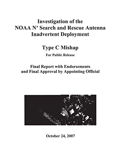 Investigation of the NOAA N' S Search and Rescue Antenna Inadvertent Deployment: Type C Mishap (English Edition)