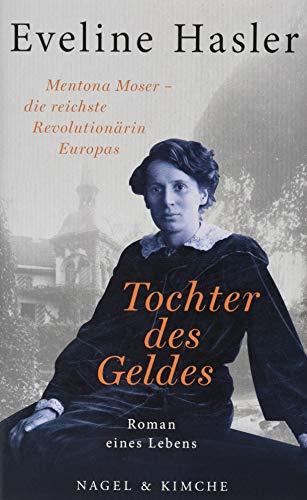 Tochter des Geldes: Mentona Moser - die reichste Revolutionärin Europas. Roman eines Lebens