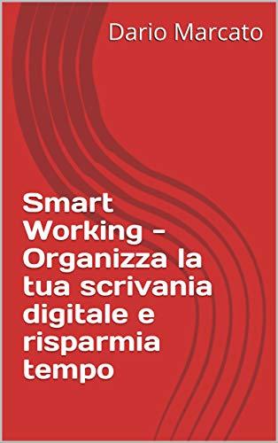 Smart Working - Organizza la tua scrivania digitale e risparmia tempo