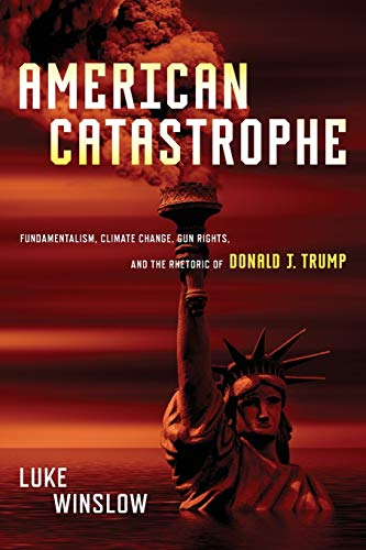 Compare Textbook Prices for American Catastrophe: Fundamentalism, Climate Change, Gun Rights, and the Rhetoric of Donald J. Trump 1 Edition ISBN 9780814255902 by Winslow, Luke