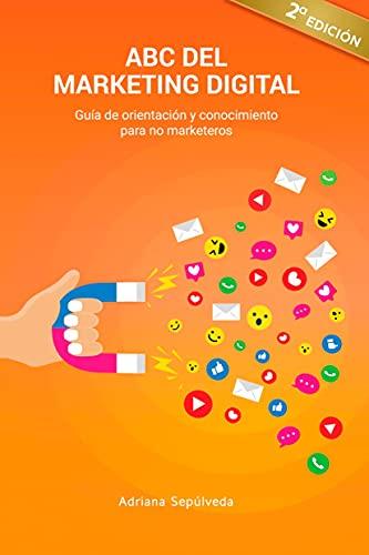 ABC DEL MARKETING DIGITAL: Guía de Orientación y Conocimiento para No Marketeros (Spanish Edition)
