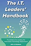 The I.T. Leaders' Handbook: Foundations for Leading the Information Technology Department