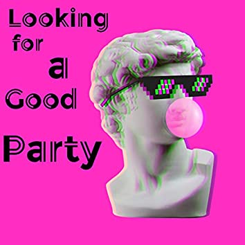 Looking for a Good Party – Brilliant Dance Chillout Collection for Great Fun