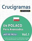 CRUCIGRAMAS EN POLACO PARA AVANZADOS - ¡ASÍ DE FÁCIL! - VOL.1 - DELTA CLASSICS - UN CUADERNO DE SOPAS DE LETRAS CON 2000 PALABRAS ESCONDIDAS - UNA ACTIVIDAD DIVERTIDÍSIMA. ¡INCLUYE JUEGO EXTRA Y MÁS!