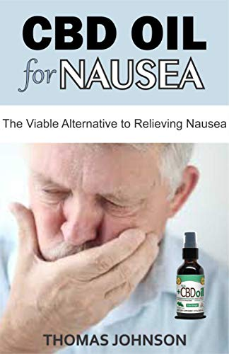 CBD OIL FOR NAUSEA: The Viable Alternative to Relieving Nausea