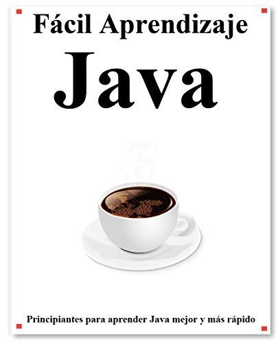Fácil Aprendizaje Java: Paso a paso para guiar a los principiantes a aprender Java mejor y más rápido
