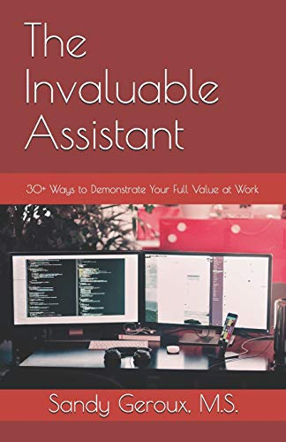 Compare Textbook Prices for The Invaluable Assistant: 30+ Ways to Demonstrate Your Full Value at Work  ISBN 9780978826987 by Geroux M.S., Sandy