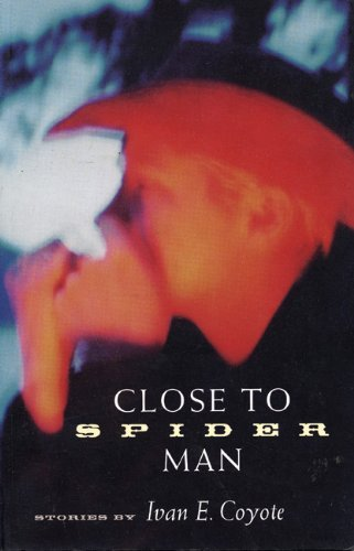 Close to Spider Man by Ivan E. Coyote (7-Feb-2001) Paperback