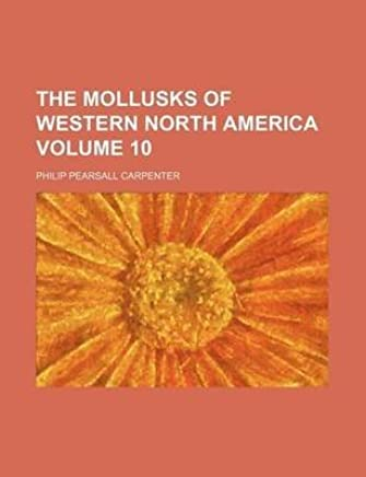 [(The Mollusks of Western North America Volume 10, No. 1)] [By (author) Philip Pearsall Carpenter] published on (March, 2012)