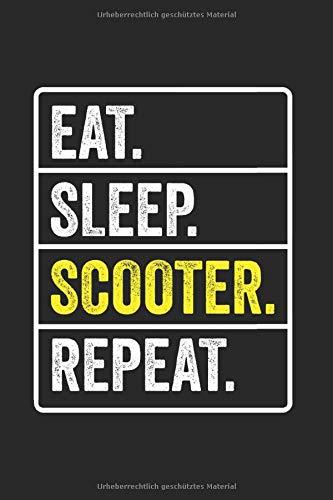 Eat. Sleep. Scooter. Repeat.   Notizheft/Schreibheft: E-Scooter Notizbuch Mit 120 Linierten Seiten (Linien) Inkl. Seitenangabe. Als Geschenk Eine Tolle Idee Für Scooter Fans