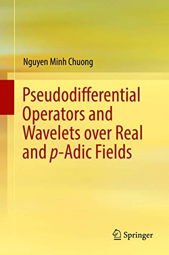 Pseudodifferential Operators and Wavelets over Real and p-adic Fields (Applied and Numerical Harmonic Analysis)