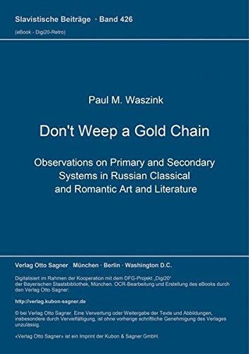 Don't Weep a Gold Chain: Observations on Primary and Secondary Systems in Russian Classical and Romantic Art and Literature: 426