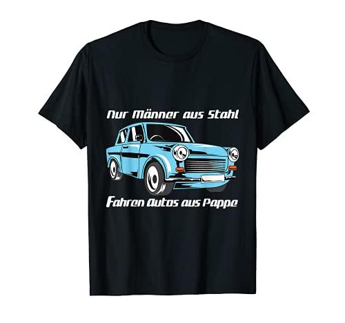 Herren Männer aus Stahl fahren Autos aus Pappe - Trabant Shirt T-Shirt