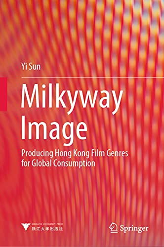 Milkyway Image: Producing Hong Kong Film Genres for Global Consumption (English Edition)